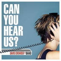 David Crowder*Band - Can You Hear Us?