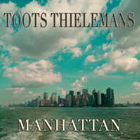 Toots Thielemans - Manhattan