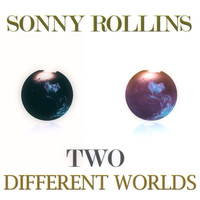 Sonny Rollins - Two Different Worlds