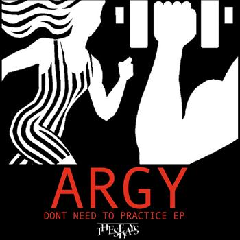 Argy - Don't Need to Practice EP