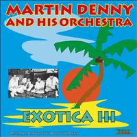 Martin Denny and His Orchestra - Exotica III