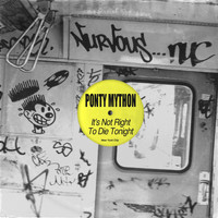 Ponty Mython - It's Not Right To Die Tonight