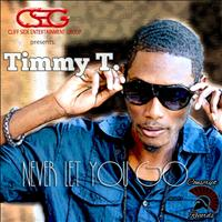 Timmy T - Never Let You Go-Single