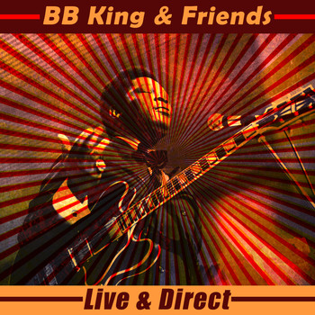 BB King & Friends - BB King & Friends - Live & Direct