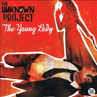The Unknown Project - The Young Lady