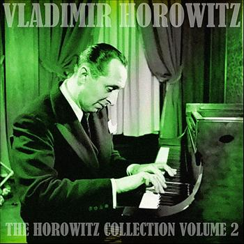 Vladimir Horowitz - The Horowitz Collection Volume 2