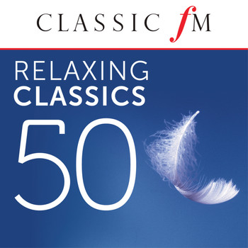 Various Artists - 50 Relaxing Classics by Classic FM