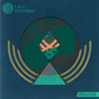 Indians - I Am Haunted
