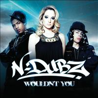N-Dubz - Wouldn't You (Explicit)