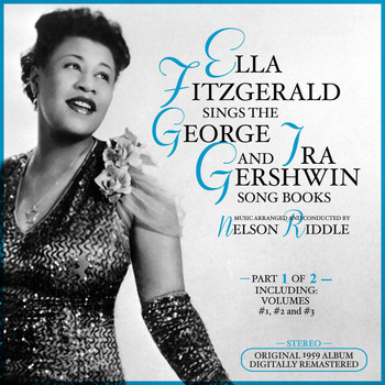Ella Fitzgerald - Ella Fitzgerald Sings the George & Ira Gershwin Song Book, Part 1 of 2 Original 1959 Album - Digitally Remastered Including Vol. 1, 2 & 3