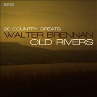 Walter Brennan - Old Rivers - 20 Country Greats