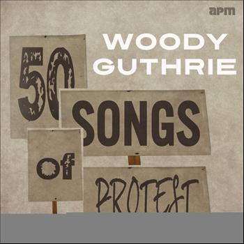 Woody Guthrie - 50 Songs of Protest