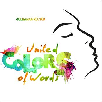 Gülbahar Kültür - United Colors of Words (A Lyrical Journey By Gülbahar Kültür)