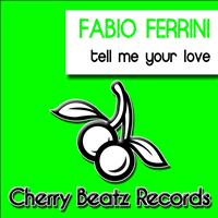 Fabio Ferrini - Tell Me Your Love