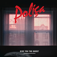 POLIÇA - Give You The Ghost (Deluxe Edition)