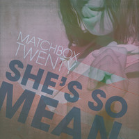 matchbox twenty - She's So Mean (Radio Edit)