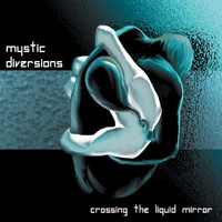 Mystic Diversions - Crossing The Liquid Mirror