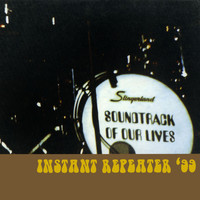 The Soundtrack of Our Lives - Instant Repeater '99