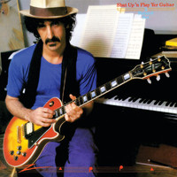 Frank Zappa - Shut Up And Play Yer Guitar