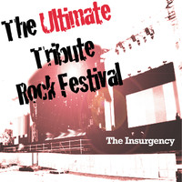 The Insurgency - The Ultimate Tribute Rock Festival