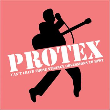 Protex - Can't Leave Those Strange Obsessions To Rest