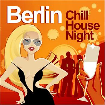 Various Artists - Berlin Chill House Night (Chilled Grooves Deluxe Selection)