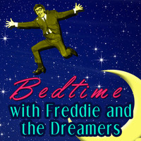 Freddie And The Dreamers - Bed Time with Freddie and the Dreamers