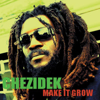 Chezidek - Make It Grow