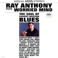 Ray Anthony - Plays Worried Mind: The Soul of Country Western Blues