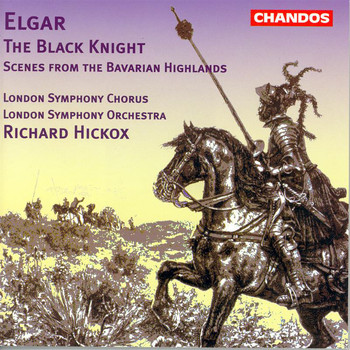 London Symphony Chorus / London Symphony Orchestra / Richard Hickox - Elgar: The Black Knight - Scenes From the Bavarian Highlands