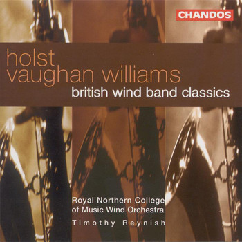 Royal Northern College of Music Wind Orchestra / Timothy Reynish - Holst / Vaughan Williams: British Wind Band Classics