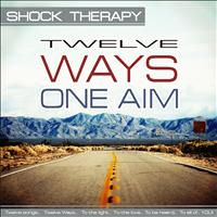 Shock Therapy - Twelve Ways-One Aim