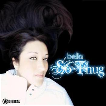 Bella - So Thug