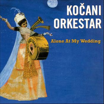 Kocani Orkestar - Alone At My Wedding