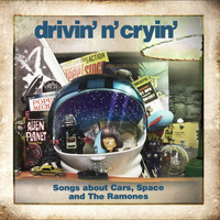 Drivin N Cryin - Songs About Cars, Space and The Ramones
