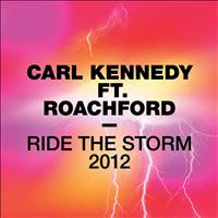 Carl Kennedy Feat. Roachford - Ride The Storm 2012