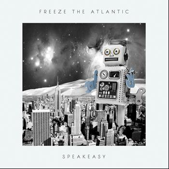 Freeze the Atlantic - Speakeasy