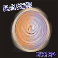 Brain Exciter - Rude - EP
