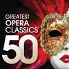 50 Greatest Opera Classics by Multi Interprètes