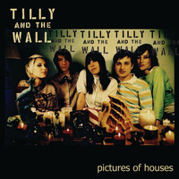 Tilly And The Wall - Pictures of Houses