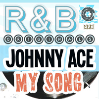 Johnny Ace - R&B Originals - My Song
