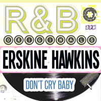 ERSKINE HAWKINS - R & B Originals - Don't Cry Baby