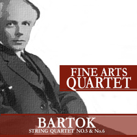 Fine Arts Quartet - Bartók: String Quartet No. 5 and No. 6