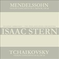 Isaac Stern - Mendelssohn: Violin Concerto in E Minor, Op. 64 - Tchaikovsky: Violin Concerto in D Major, Op. 35
