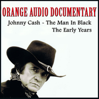 Orange - Orange Audio Documentary: Johnny Cash - The Man In Black; The Early Years