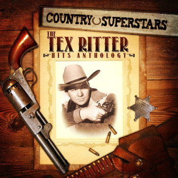 Tex Ritter - Country Superstars: The Tex Ritter Hits Anthology
