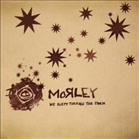 Morley - We Slept Through the Storm
