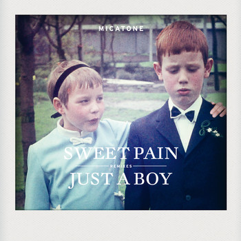 Micatone - Sweet Pain / Just A Boy Remixes