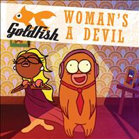 Goldfish - Woman's A Devil