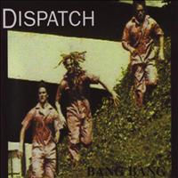 Dispatch - Bang Bang